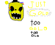 Golden freddy/fredbear too gold too old