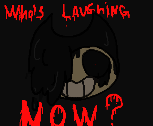 """who\'s laughing nOw?"""
