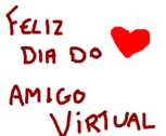 Feliz dia do amigo virtual dnv <3